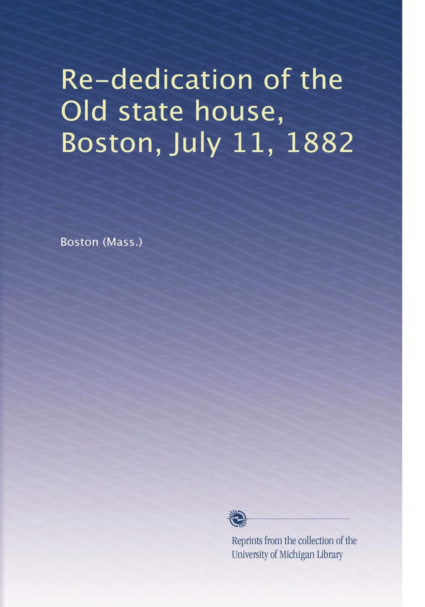 Download Re-dedication of the Old state house, Boston, July 11, 1882 PDF Text fb2 ebook
