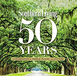 Southern Living 50 Years: A Celebration of People, Places, and Culture