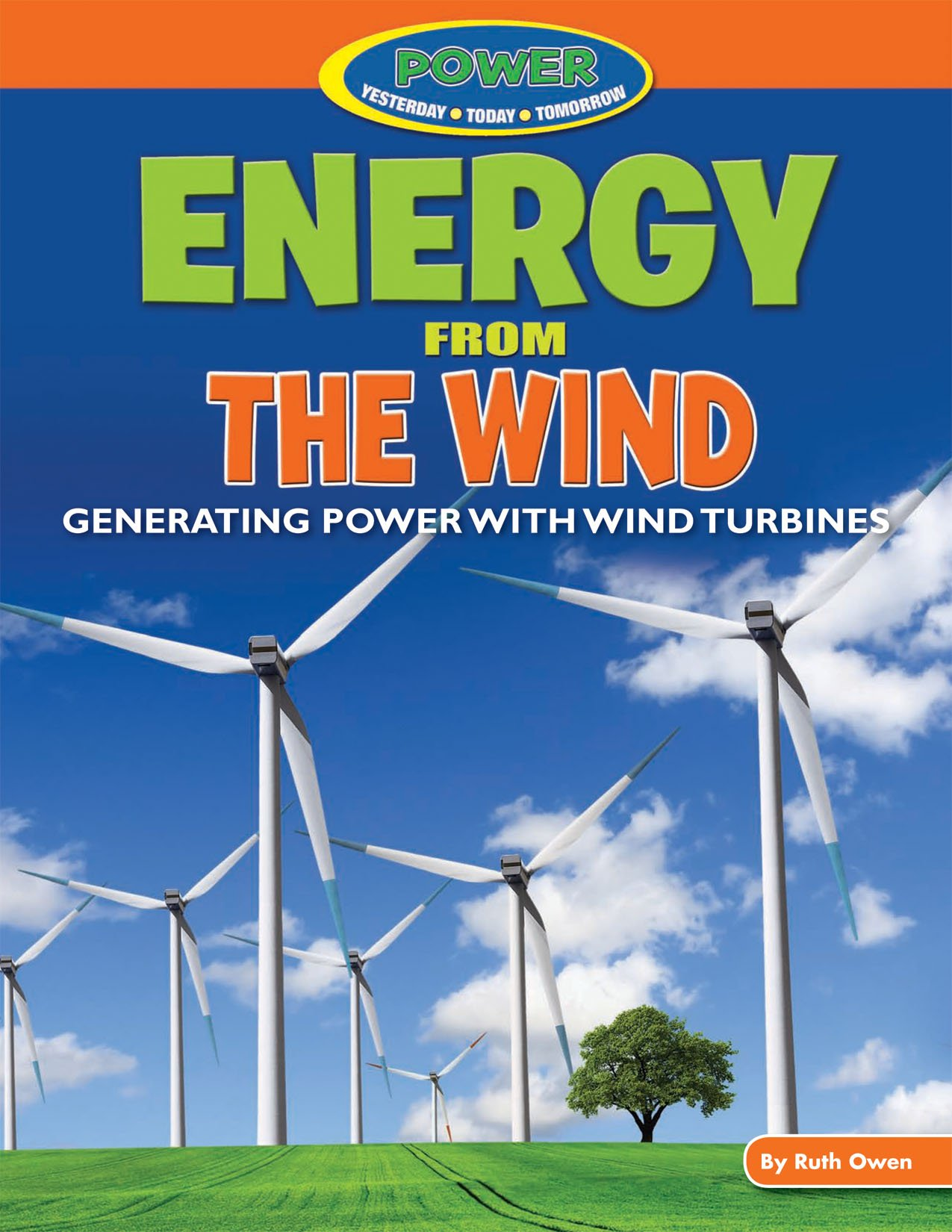 Energy from the Wind: Generating Power With Wind Turbines (Power: Yesterday, Today, Tomorrow)