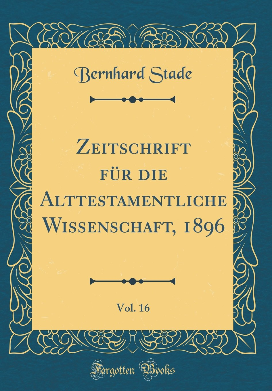 Download Zeitschrift für die Alttestamentliche Wissenschaft, 1896, Vol. 16 (Classic Reprint) (German Edition) pdf