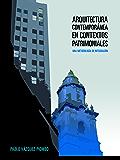 Arquitectura contemporánea en contextos patrimoniales (Spanish Edition)