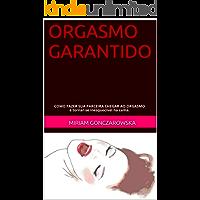 ORGASMO GARANTIDO: COMO FAZER SUA PARCEIRA CHEGAR AO ORGASMO e tornar-se inesquecível na cama.