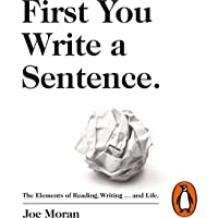 First You Write a Sentence.: The Elements of Reading, Writing.and Life.