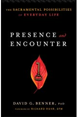 Presence and Encounter: The Sacramental Possibilities of Everyday Life Kindle Edition