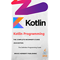 Kotlin: Learn Kotlin Programming for Android Development. A Beginners Guide For Andoid Developers, 2019 Edition. (English Edition)