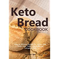 The Keto Bread Cookbook: Easy & Delicious Recipes for Gluten-Free, Grain-Free, Paleo, Low-Carb and Ketogenic Diets (black&white interior)