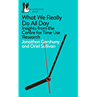 What We Really Do All Day: Insights from the Centre for Time Use Research (Pelican Books) (English Edition)