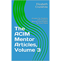 The ACIM Mentor Articles, Volume 3: Answers for Students of A Course in Miracles and 4 Habits for Inner Peace