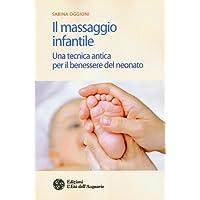 Il massaggio infantile. Una tecnica antica per il benessere del neonato. Ediz. illustrata: 1
