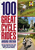 100 Great Cycle Rides Around Britain: Rides for friends and family from pleasure trips to challenging routes and scenic wonders