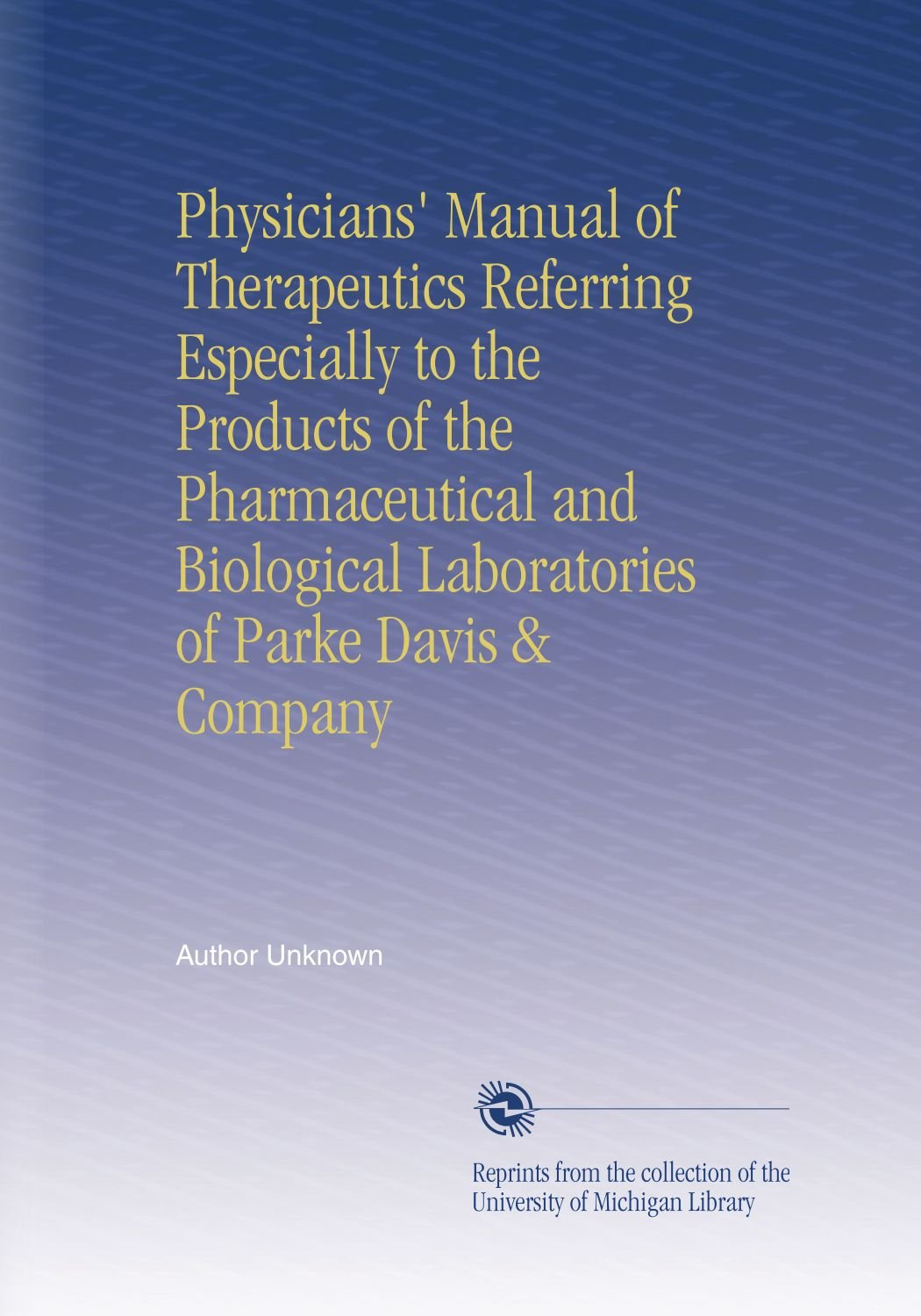 Physicians' Manual of Therapeutics Referring Especially to the Products of the Pharmaceutical and Biological Laboratories of Parke Davis & Company PDF