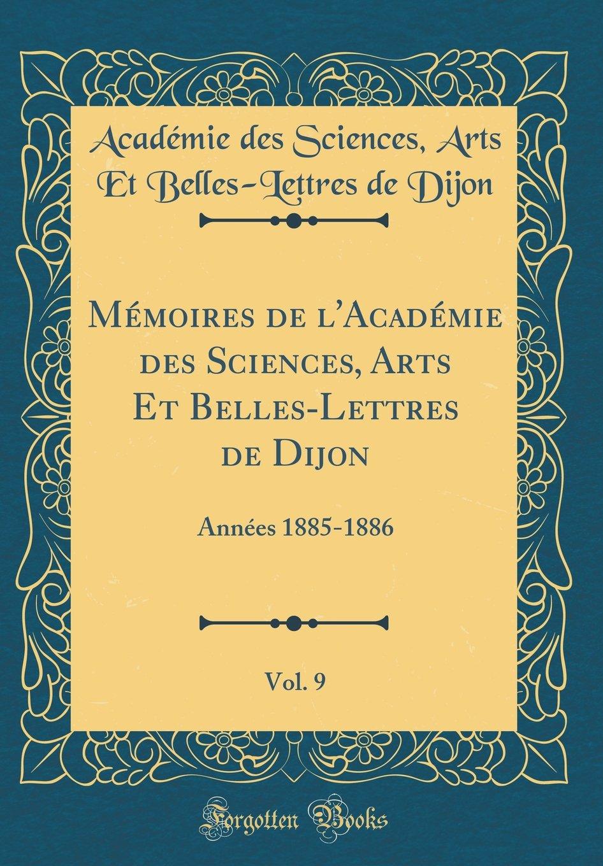 Download Memoires de L'Academie Des Sciences, Arts Et Belles-Lettres de Dijon, Vol. 9: Annees 1885-1886 (Classic Reprint) (French Edition) pdf