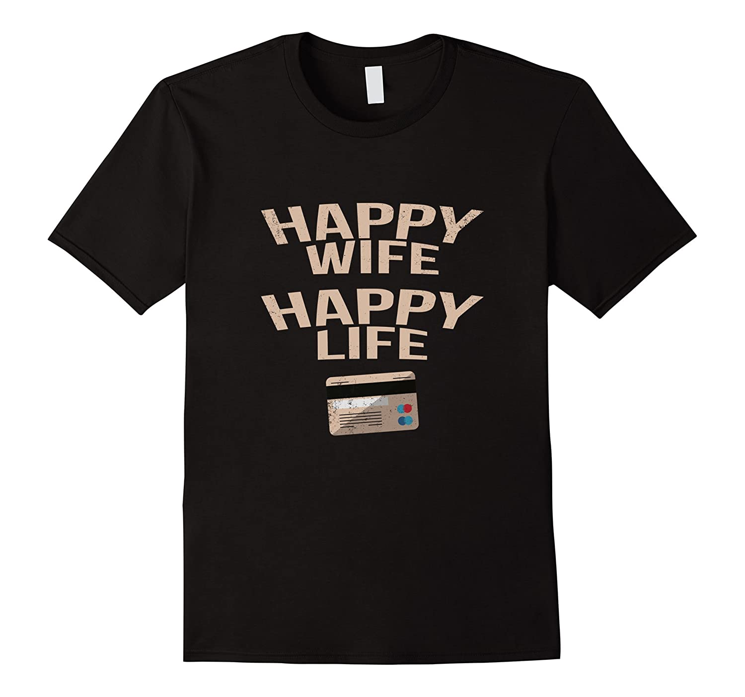 Happy Wife Happy Life  Sarcastic Matrimony T-Shirt-CD