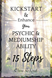 Kickstart & Enhance Your Psychic & Mediumship Ability in 15 Steps