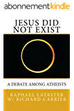 Jesus Did Not Exist: A Debate Among Atheists (English Edition)