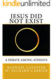 Jesus Did Not Exist: A Debate Among Atheists