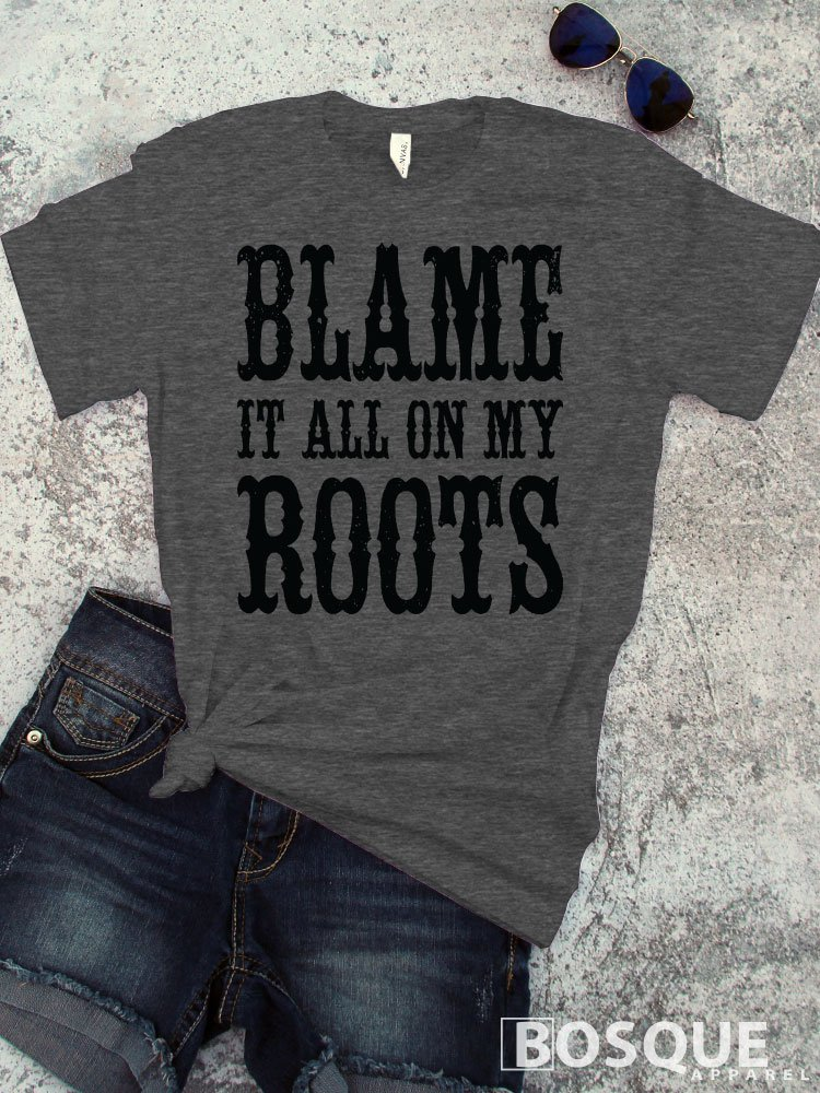 Blame it all on my Roots Style T-Shirt Distressed Country Southern Style Tee - Ink Printed
