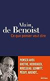 Ce que penser veut dire : Penser avec Goethe, Heidegger, Rousseau, Schmitt, Péguy, Arendt...