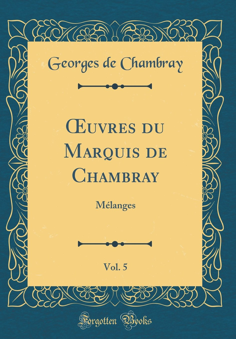 Read Online Oeuvres Du Marquis de Chambray, Vol. 5: Mélanges (Classic Reprint) (French Edition) pdf