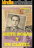 SIETE ROSAS Y UN CLAVEL: Condenado a muerte, el joven capitán recuerda su vida: amor, traición y guerra. (Spanish Edition)