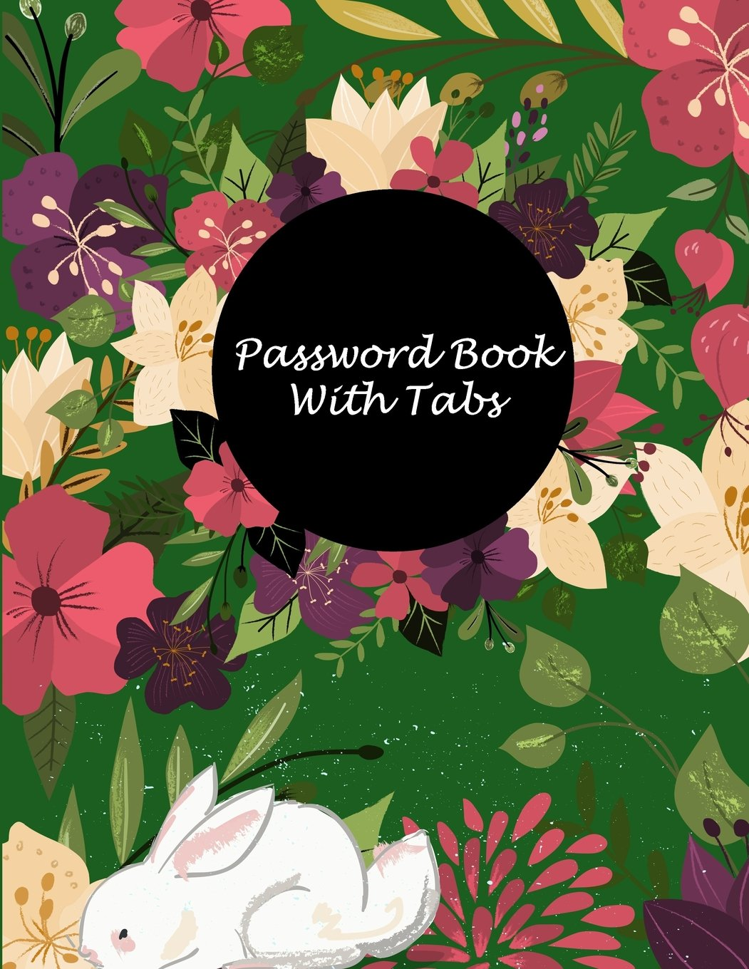 """Password Book With Tabs: Green Forest Floral, The Personal Internet Address & Password Log Book with Tabs Alphabetized, Large Print Password Book 8.5"""" ... Password Logbook, Password Organizer Notebook PDF"""