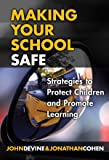 Making Your School Safe: Strategies to Protect Children and Promote Learning (The Series on Social Emotional Learning)