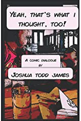 YEAH, THAT'S WHAT I THOUGHT, TOO!: A Comic Dialogue On Politics Paperback