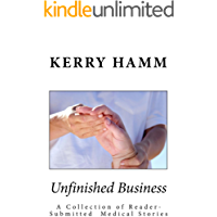 Unfinished Business: A Collection of Reader-Submitted Medical Stories
