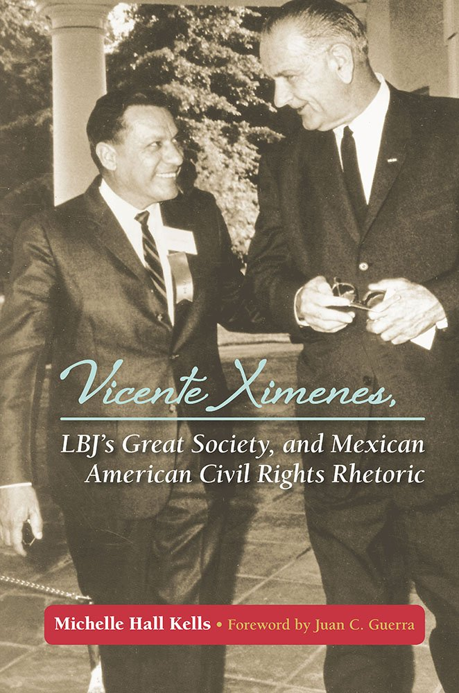 Read Online Vicente Ximenes, LBJ's Great Society, and Mexican American Civil Rights Rhetoric PDF