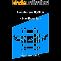 Comunicar sem Significar: Arte e Linguística
