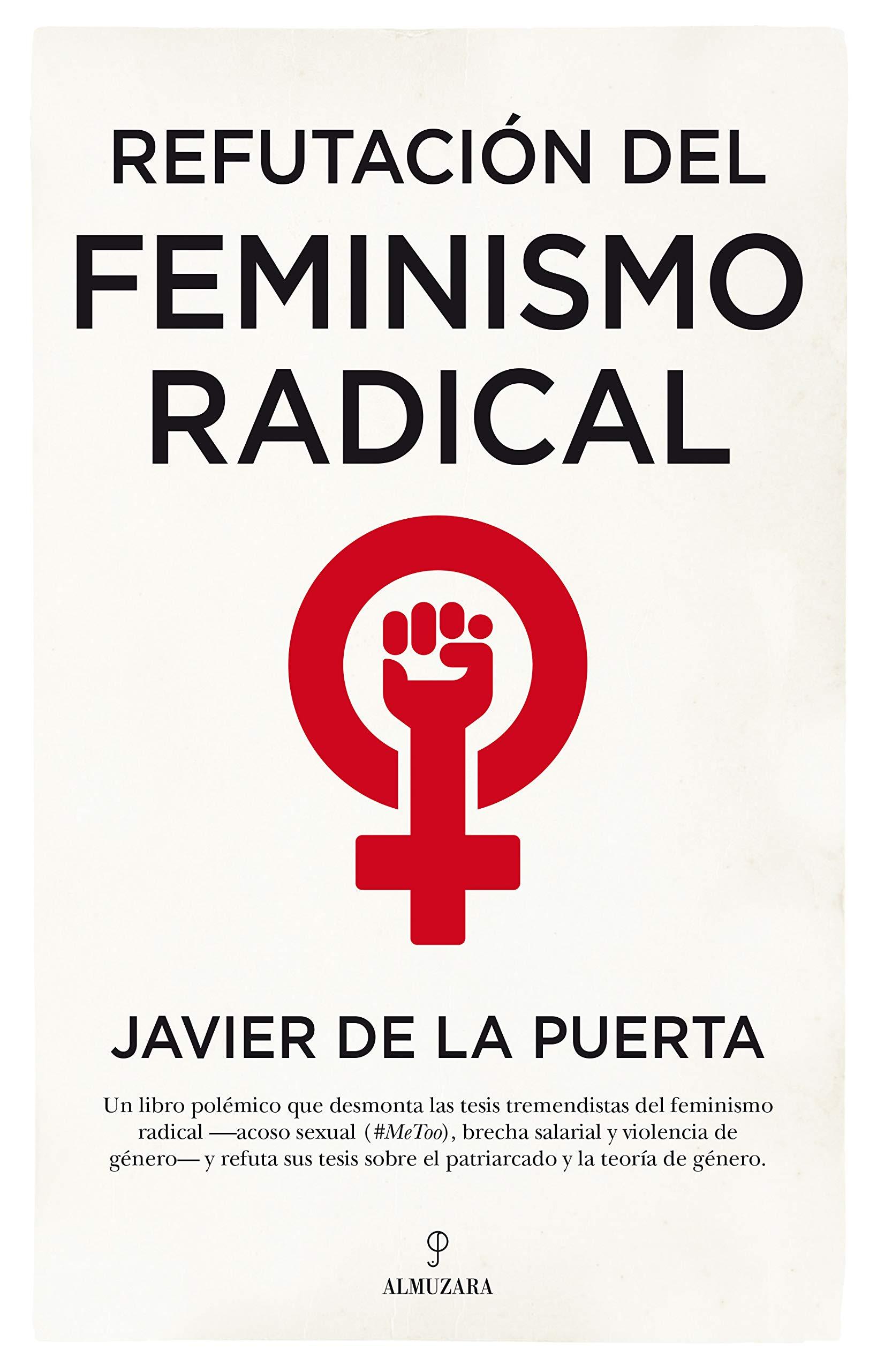 Refutación del feminismo radical Resentidas y totalitarias Pensamiento político: Amazon.es: de la Puerta González-Quevedo, Javier: Libros