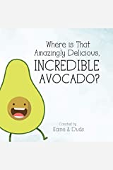 Where is That Amazingly Delicious, Incredible Avocado? Kindle Edition