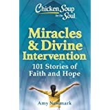 Chicken Soup for the Soul: Miracles & Divine Intervention: 101 Stories of Hope and Faith
