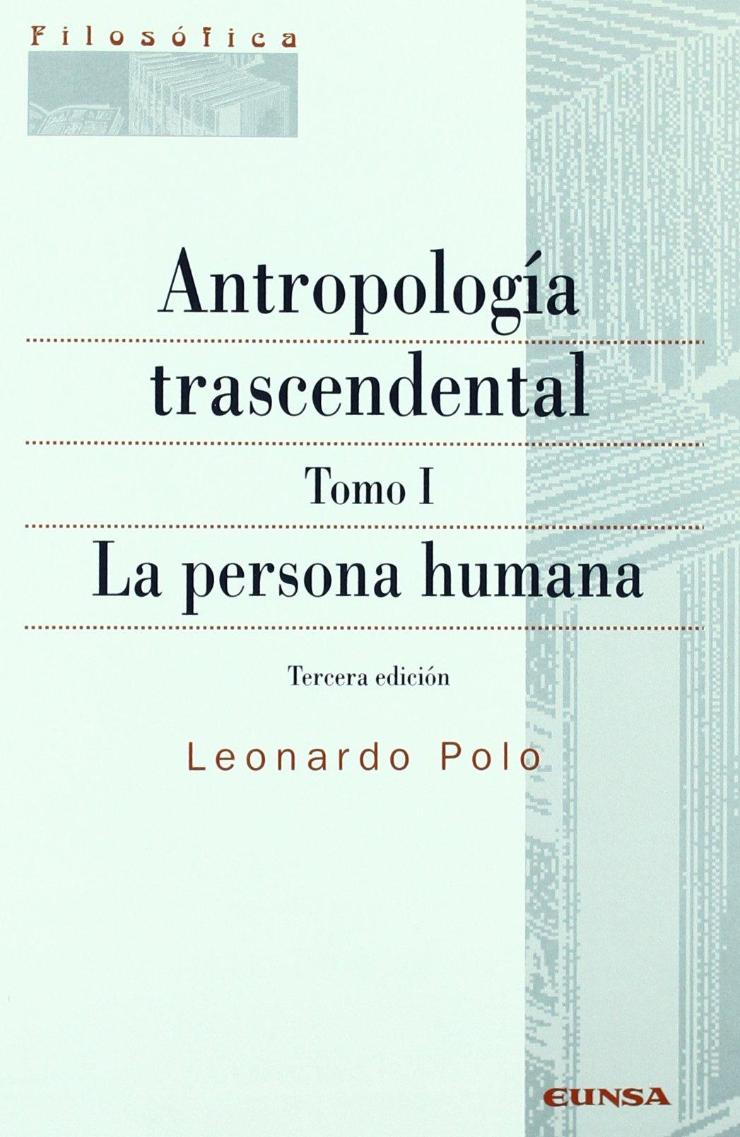 Antropología trascendental: La persona humana: T.1 Filosofía ...