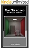 Ray Tracing: The Rest Of Your Life (Ray Tracing Minibooks Book 3) (English Edition)
