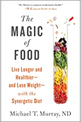 The Magic of Food: Live Longer and Healthier--and Lose Weight--with the Synergetic Diet Kindle Edition
