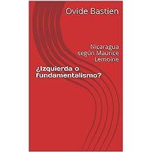 ¿Izquierda o fundamentalismo?: Nicaragua según Maurice Lemoine (Spanish Edition) Feb 7, 2019
