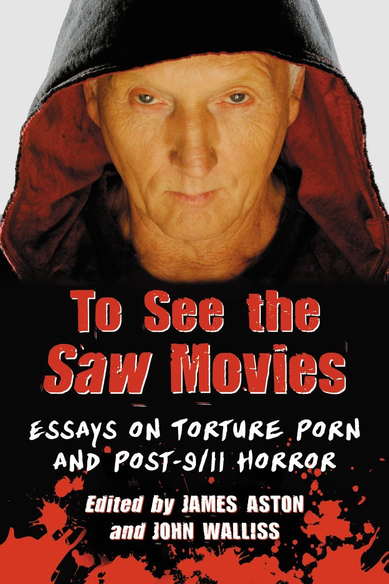 to see the saw movies essays on torture porn and post 9 11 horror to see the saw movies essays on torture porn and post 9 11 horror co uk james aston john walliss 9780786470891 books