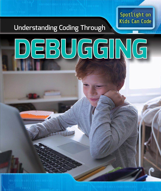 Understanding Coding Through Debugging (Spotlight on Kids Can Code) by PowerKids Press
