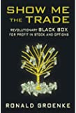 Show Me The Trade: Revolutionary BLACK BOX for Profit in Stock and Options