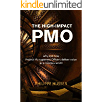 The High-Impact PMO: Why and How Project Management Officers Deliver Value in a Complex World