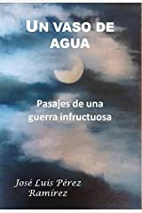 Un vaso de agua: Pasajes de una guerra infructuosa (Spanish Edition) Kindle Edition