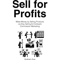 Sell for Profits: Make Money by Selling Products via Etsy Selling & Clickbank Commission Marketing  (2 Book Bundle) (English Edition)
