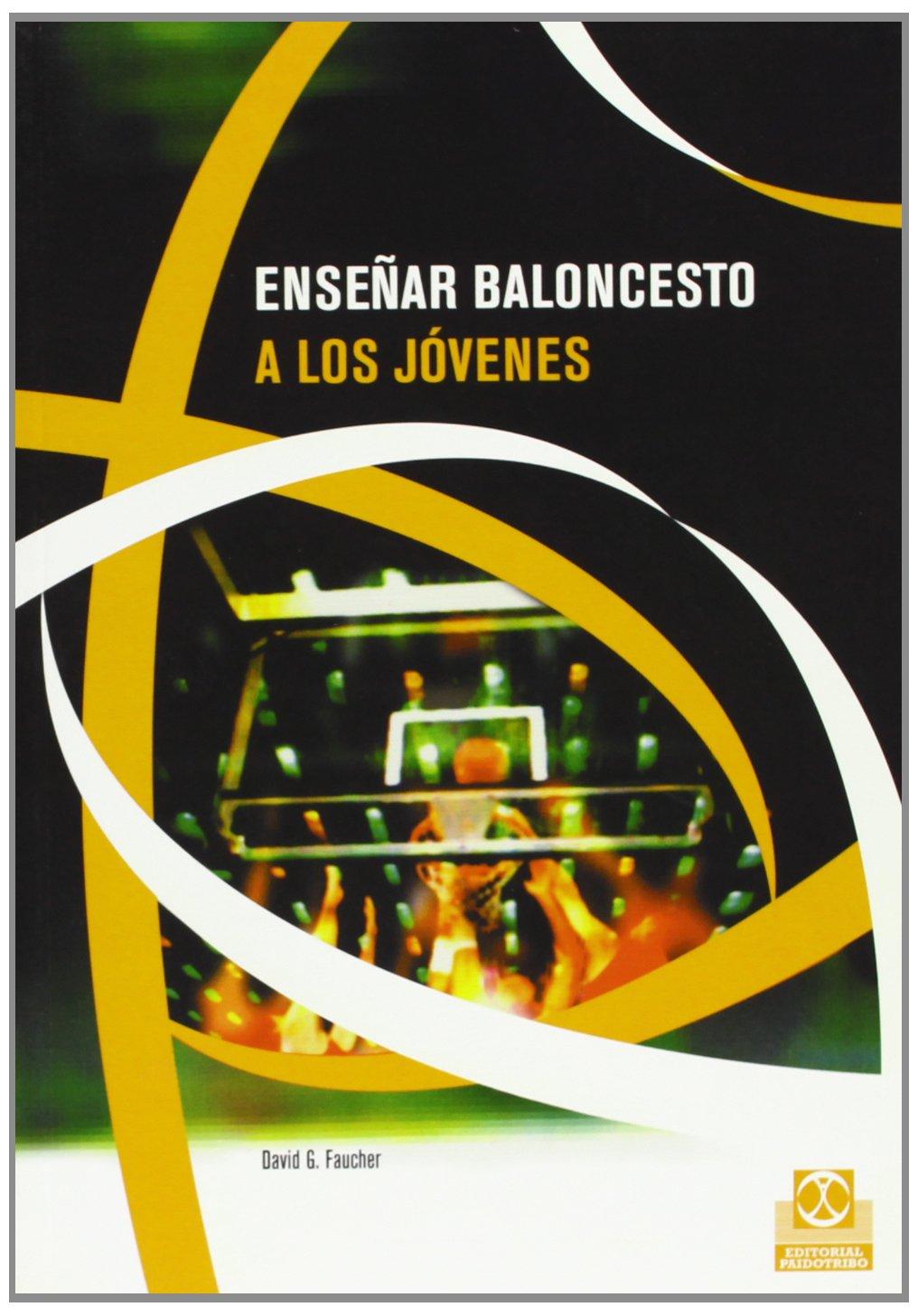 Ensenar Baloncesto a los Jovenes (Deportes) Tapa blanda – 23 oct 2007 David G. Faucher Paidotribo 8480196513 859417