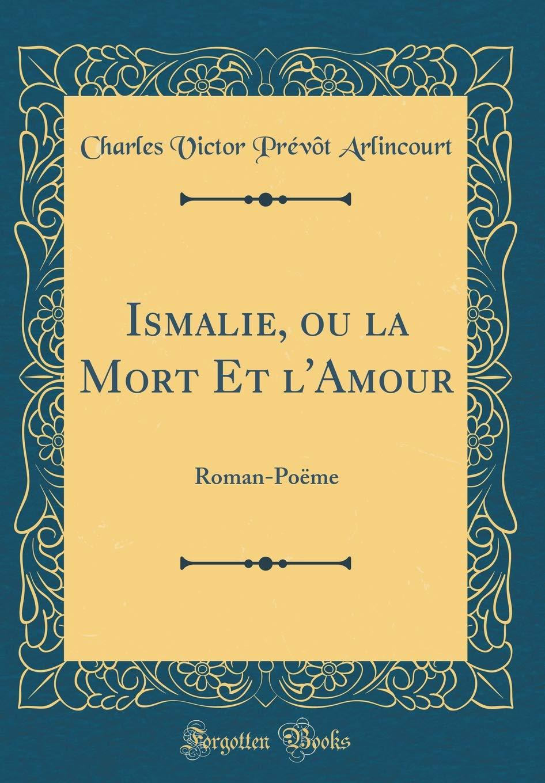 Ismalie Ou La Mort Et Lamour Roman Poëme Classic Reprint