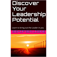 Discover Your Leadership Potential: Learn to bring out the Leader in you (English Edition)