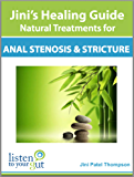 Jini's Healing Guide: Natural Treatment for Anal Stenosis and Strictures