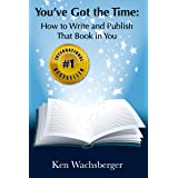 You've Got the Time: How to Write and Publish That Book in You