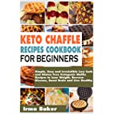 Keto Chaffle Recipes Cookbook for Beginners: Simple, Easy and Irresistible Low Carb and Gluten Free Ketogenic Waffle Recipes