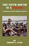 The Fifth Round Is a Tracer - A Machine Gunner's Story of Vietnam